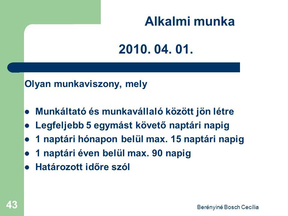 Berényiné Bosch Cecília 43 Alkalmi munka 2010. 04. 01. Olyan munkaviszony, mely Munkáltató és munkavállaló között jön létre Legfeljebb 5 egymást követ