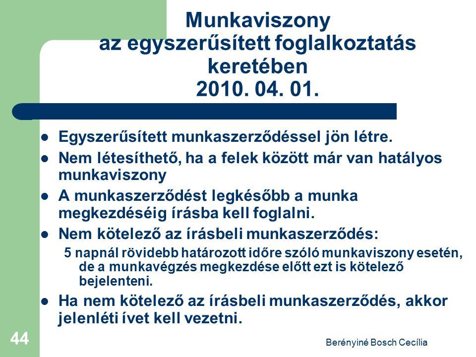 Berényiné Bosch Cecília 44 Munkaviszony az egyszerűsített foglalkoztatás keretében 2010. 04. 01. Egyszerűsített munkaszerződéssel jön létre. Nem létes