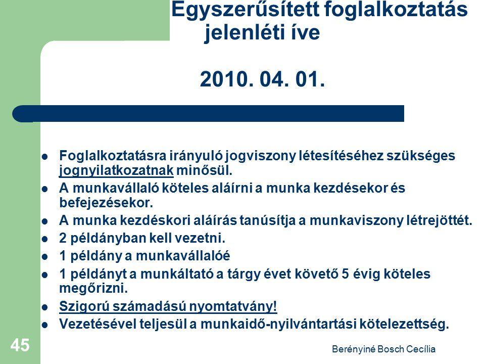 Berényiné Bosch Cecília 45 Egyszerűsített foglalkoztatás jelenléti íve 2010. 04. 01. Foglalkoztatásra irányuló jogviszony létesítéséhez szükséges jogn