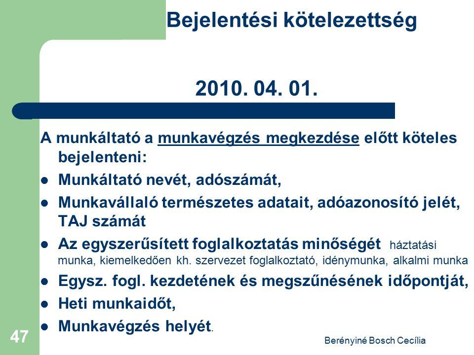 Berényiné Bosch Cecília 47 Bejelentési kötelezettség 2010. 04. 01. A munkáltató a munkavégzés megkezdése előtt köteles bejelenteni: Munkáltató nevét,