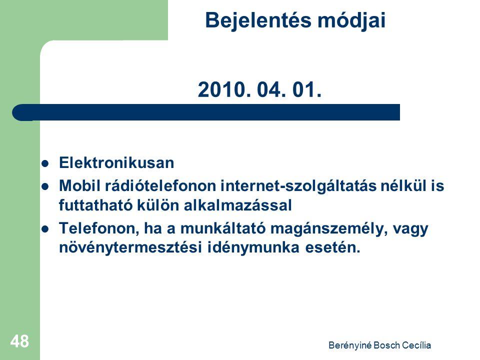 Berényiné Bosch Cecília 48 Bejelentés módjai 2010. 04. 01. Elektronikusan Mobil rádiótelefonon internet-szolgáltatás nélkül is futtatható külön alkalm
