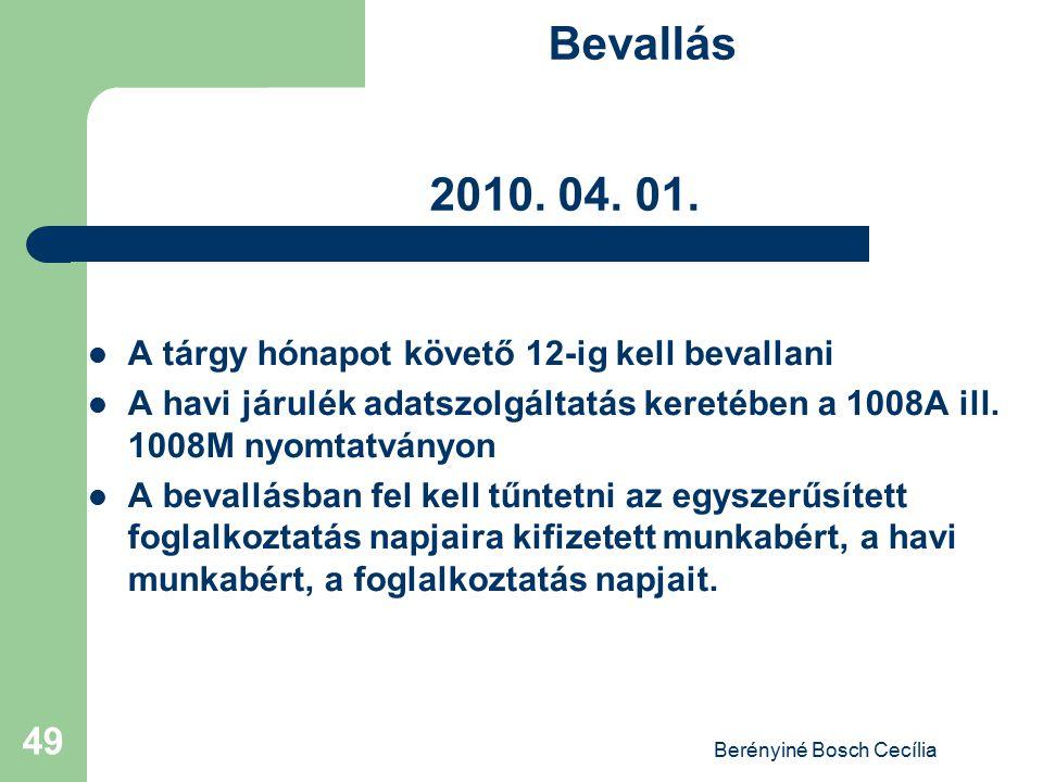 Berényiné Bosch Cecília 49 Bevallás 2010. 04. 01. A tárgy hónapot követő 12-ig kell bevallani A havi járulék adatszolgáltatás keretében a 1008A ill. 1
