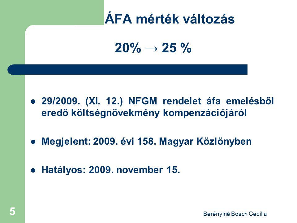 Berényiné Bosch Cecília 5 ÁFA mérték változás 20% → 25 % 29/2009. (XI. 12.) NFGM rendelet áfa emelésből eredő költségnövekmény kompenzációjáról Megjel