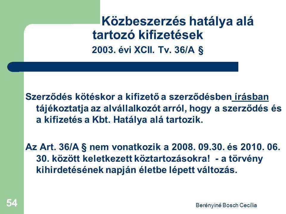 Berényiné Bosch Cecília 54 Közbeszerzés hatálya alá tartozó kifizetések 2003. évi XCII. Tv. 36/A § Szerződés kötéskor a kifizető a szerződésben írásba