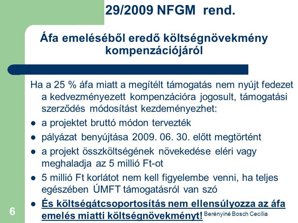 Berényiné Bosch Cecília 6 29/2009 NFGM rend. Áfa emeléséből eredő költségnövekmény kompenzációjáról Ha a 25 % áfa miatt a megítélt támogatás nem nyújt