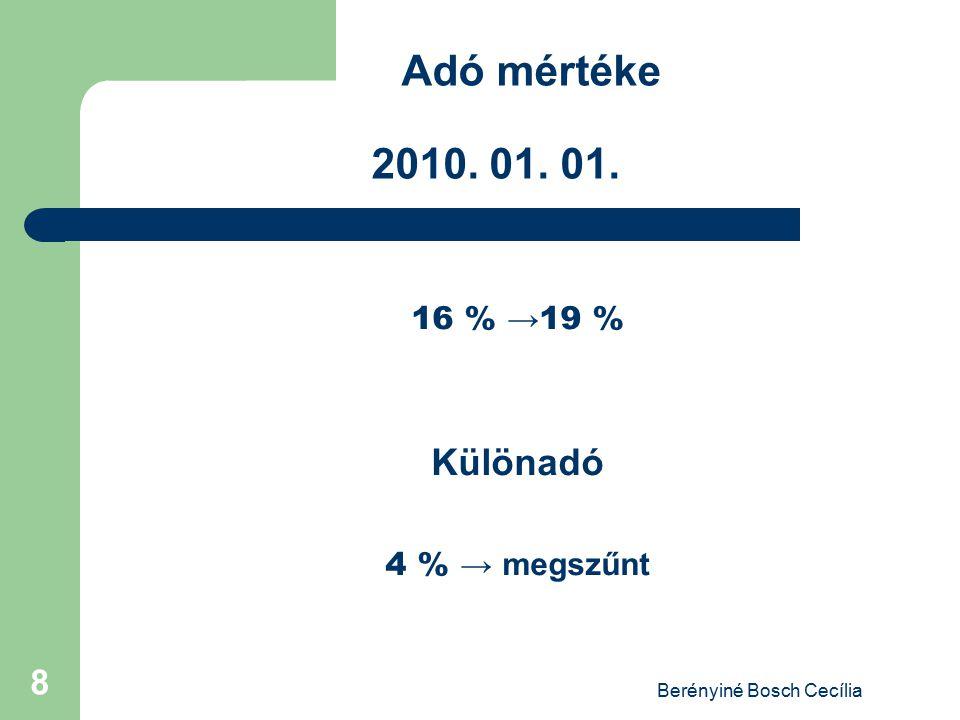 Berényiné Bosch Cecília 8 Adó mértéke 2010. 01. 01. 16 % →19 % Különadó 4 % → megszűnt