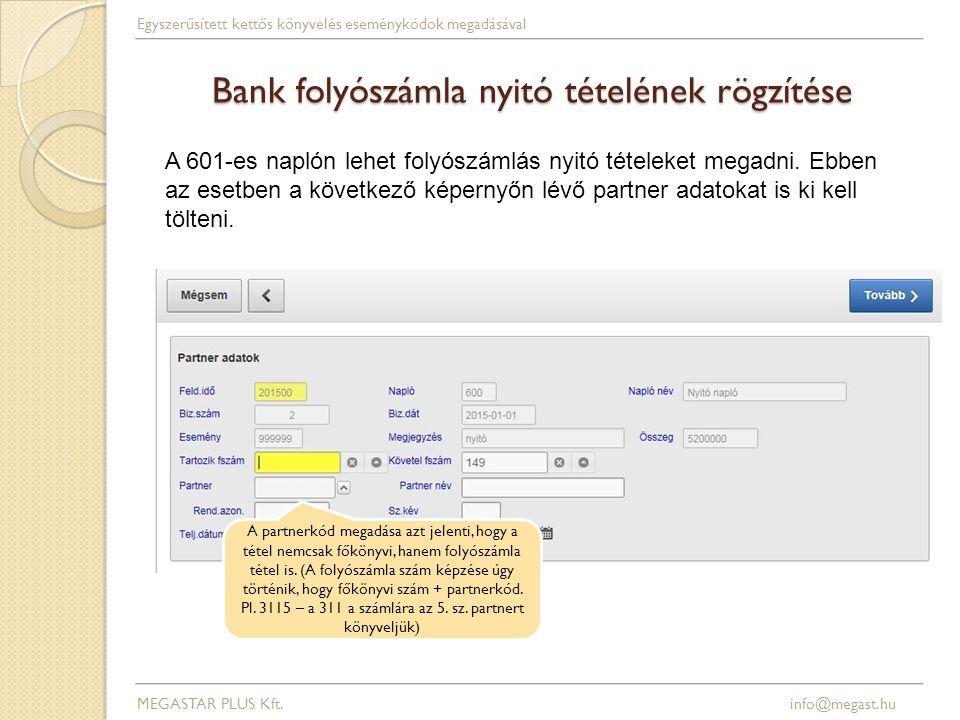 Bank folyószámla nyitó tételének rögzítése MEGASTAR PLUS Kft. info@megast.hu Egyszerűsített kettős könyvelés eseménykódok megadásával A partnerkód meg