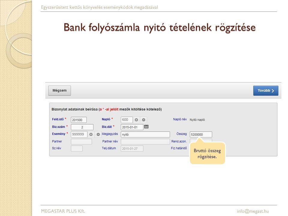 Bank folyószámla nyitó tételének rögzítése MEGASTAR PLUS Kft. info@megast.hu Egyszerűsített kettős könyvelés eseménykódok megadásával Bruttó összeg rö