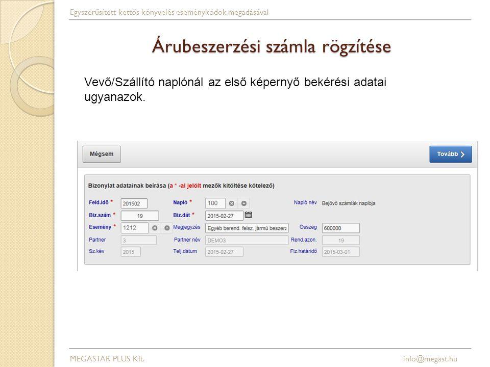 Árubeszerzési számla rögzítése MEGASTAR PLUS Kft. info@megast.hu Egyszerűsített kettős könyvelés eseménykódok megadásával Vevő/Szállító naplónál az el