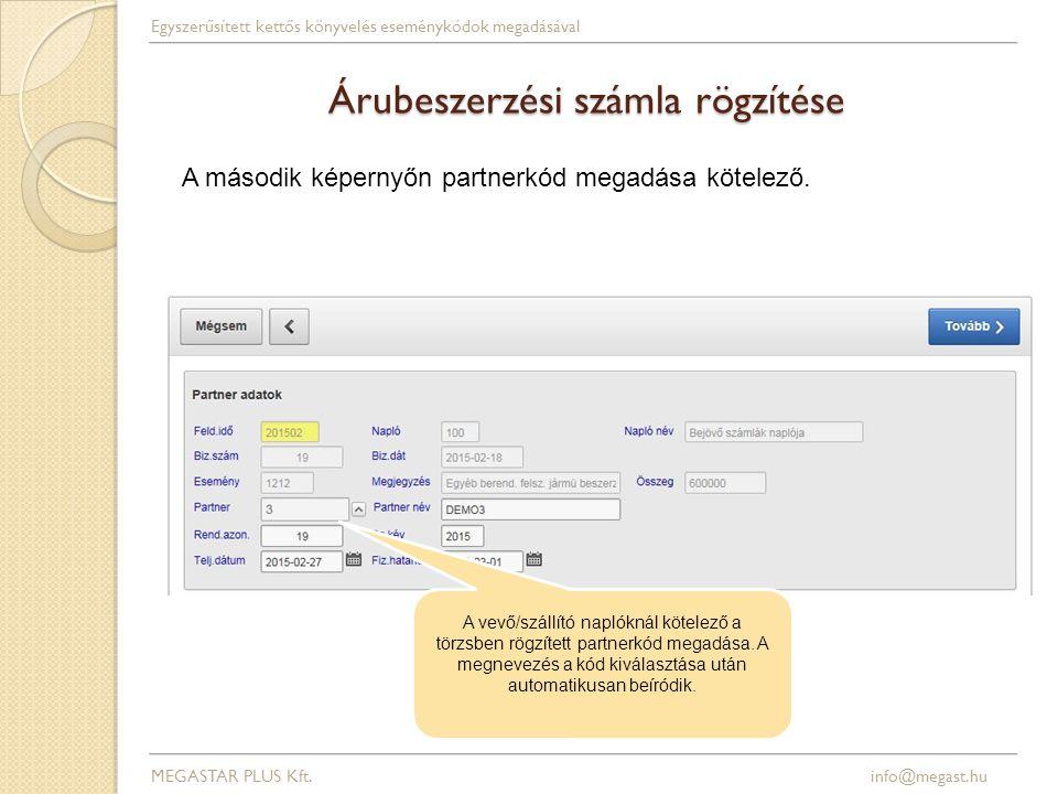 Árubeszerzési számla rögzítése MEGASTAR PLUS Kft. info@megast.hu Egyszerűsített kettős könyvelés eseménykódok megadásával A vevő/szállító naplóknál kö