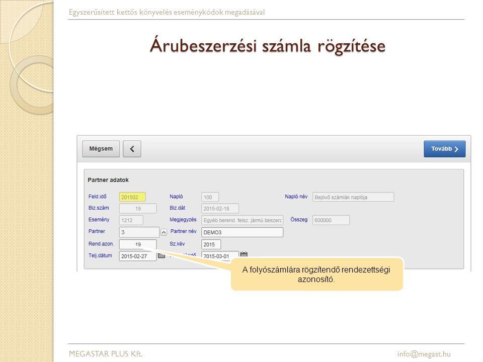 Árubeszerzési számla rögzítése MEGASTAR PLUS Kft. info@megast.hu Egyszerűsített kettős könyvelés eseménykódok megadásával A folyószámlára rögzítendő r
