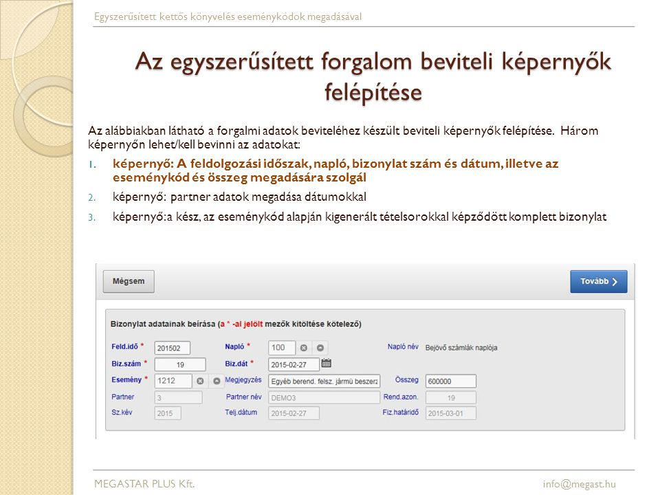 Az egyszerűsített forgalom beviteli képernyők felépítése MEGASTAR PLUS Kft. info@megast.hu Egyszerűsített kettős könyvelés eseménykódok megadásával Az