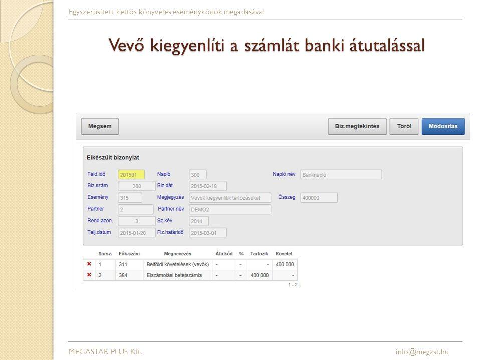 Vevő kiegyenlíti a számlát banki átutalással MEGASTAR PLUS Kft. info@megast.hu Egyszerűsített kettős könyvelés eseménykódok megadásával
