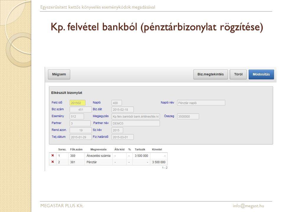 Kp. felvétel bankból (pénztárbizonylat rögzítése) MEGASTAR PLUS Kft. info@megast.hu Egyszerűsített kettős könyvelés eseménykódok megadásával