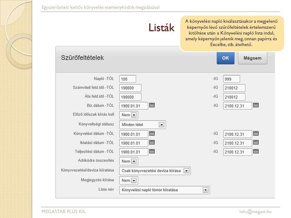 Listák MEGASTAR PLUS Kft. info@megast.hu Egyszerűsített kettős könyvelés eseménykódok megadásával A könyvelési napló kiválasztásakor a megjelenő képer