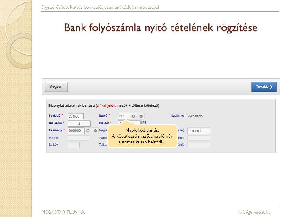 Bank folyószámla nyitó tételének rögzítése MEGASTAR PLUS Kft. info@megast.hu Egyszerűsített kettős könyvelés eseménykódok megadásával Naplókód beírás.