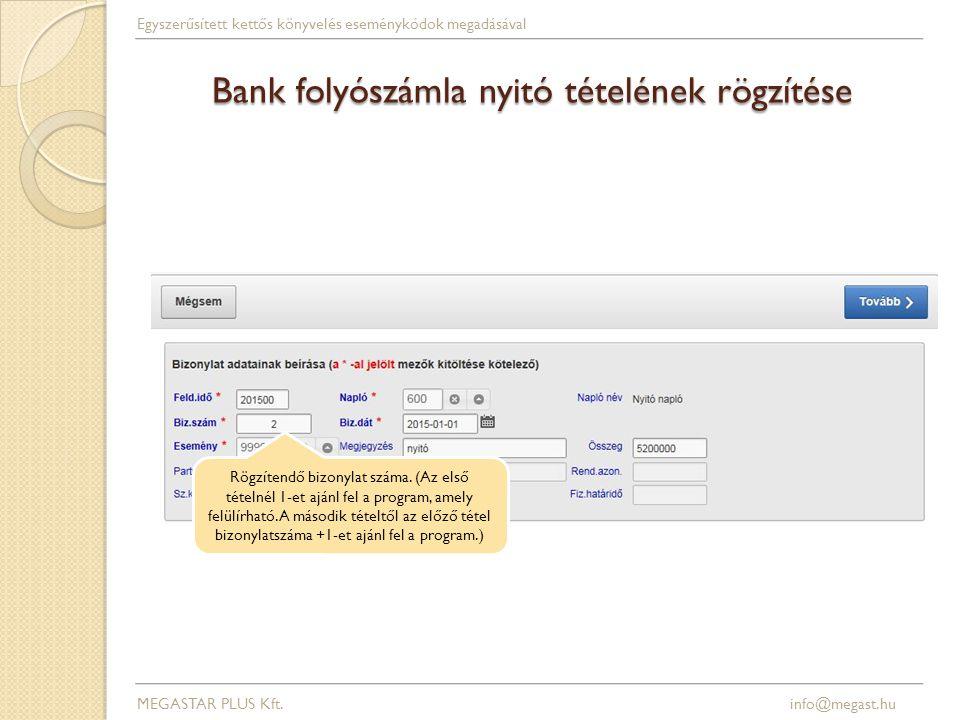 Bank folyószámla nyitó tételének rögzítése MEGASTAR PLUS Kft. info@megast.hu Egyszerűsített kettős könyvelés eseménykódok megadásával Rögzítendő bizon