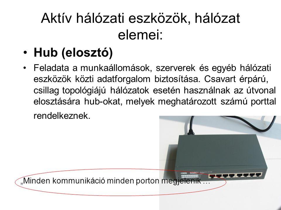 Aktív hálózati eszközök, hálózat elemei: Switch (kapcsoló) Switch képes portokat kapcsolni direktbe: -- Növeli a kommunikáció sebességét, sávszélességet takarít meg -Képes - Alhálózatokat szegmentálni - Különböző LAN-okat összekötni (Általában Uplink port, gigabit port, optikai port is.)