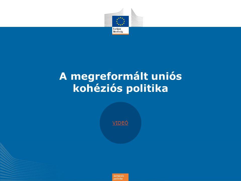 kohéziós politika A megreformált uniós kohéziós politika VIDEÓ