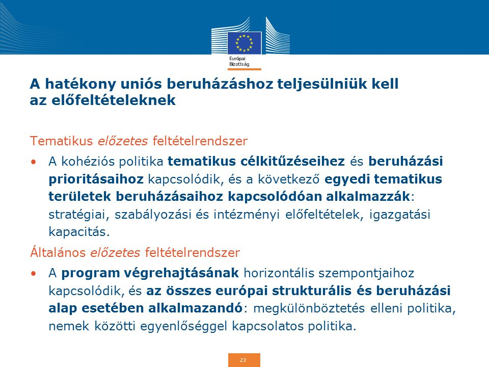 23 A hatékony uniós beruházáshoz teljesülniük kell az előfeltételeknek Tematikus előzetes feltételrendszer A kohéziós politika tematikus célkitűzéseih
