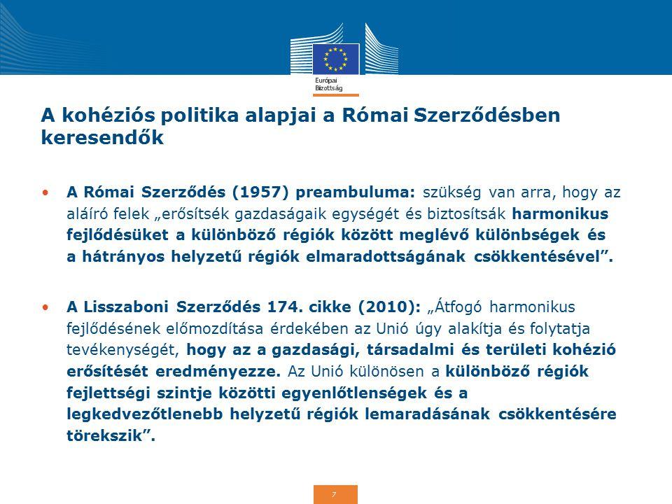 """7 A kohéziós politika alapjai a Római Szerződésben keresendők A Római Szerződés (1957) preambuluma: szükség van arra, hogy az aláíró felek """"erősítsék gazdaságaik egységét és biztosítsák harmonikus fejlődésüket a különböző régiók között meglévő különbségek és a hátrányos helyzetű régiók elmaradottságának csökkentésével ."""
