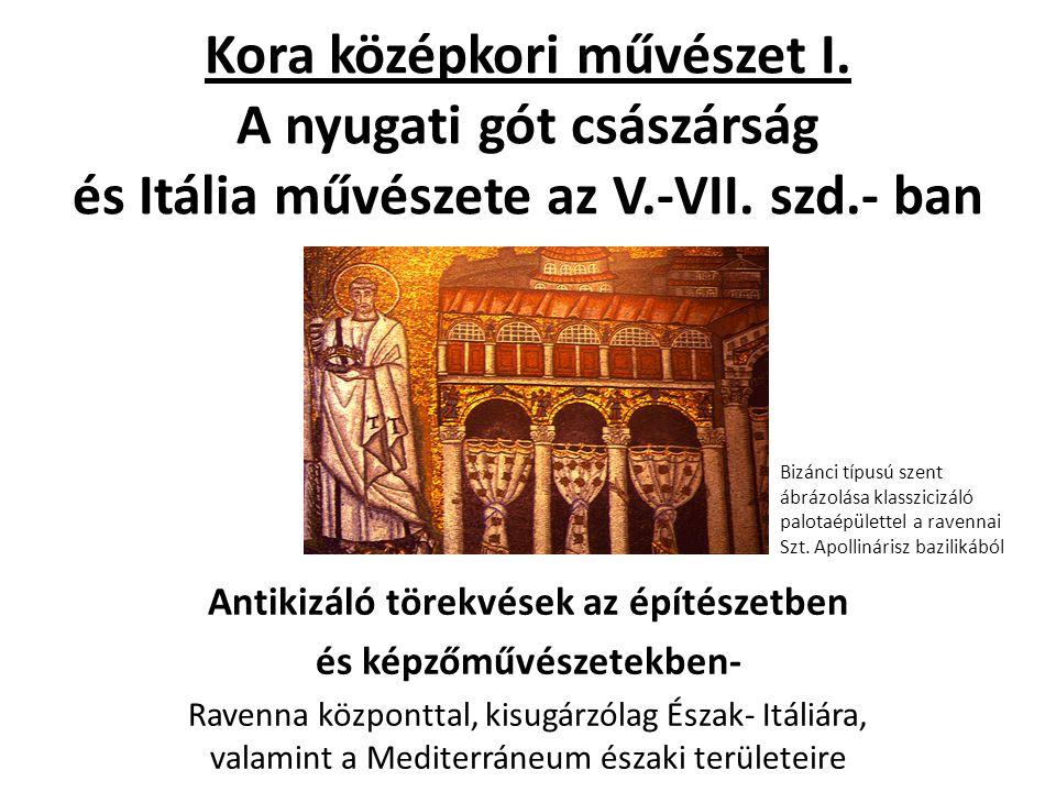 Kora középkori művészet I. A nyugati gót császárság és Itália művészete az V.-VII. szd.- ban Antikizáló törekvések az építészetben és képzőművészetekb