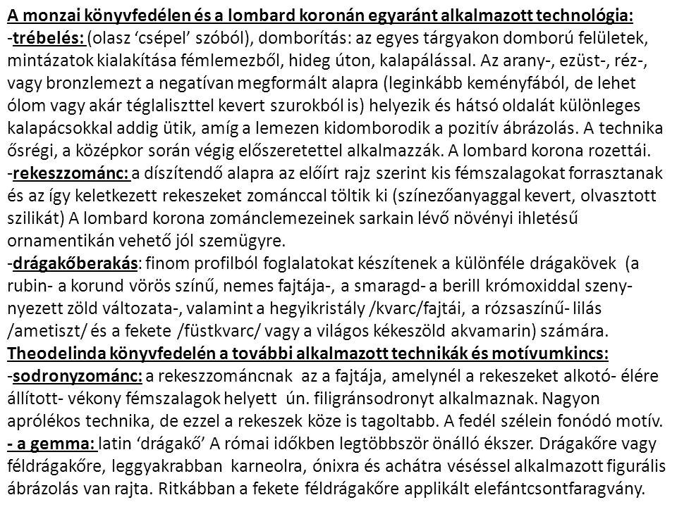 A monzai könyvfedélen és a lombard koronán egyaránt alkalmazott technológia: -trébelés: (olasz 'csépel' szóból), domborítás: az egyes tárgyakon dombor