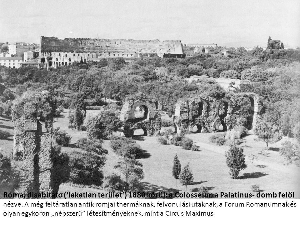Róma, disabitato ('lakatlan terület') 1880 körül: a Colosseum a Palatinus- domb felől nézve. A még feltáratlan antik romjai thermáknak, felvonulási ut