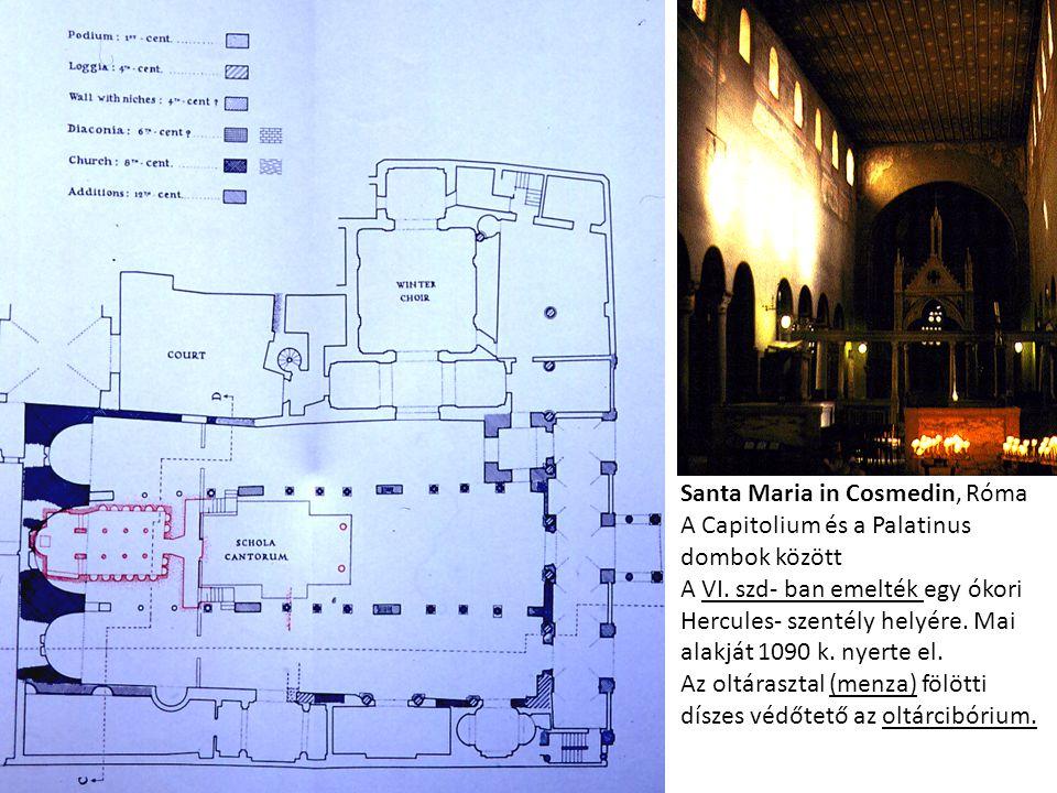 Santa Maria in Cosmedin, Róma A Capitolium és a Palatinus dombok között A VI. szd- ban emelték egy ókori Hercules- szentély helyére. Mai alakját 1090