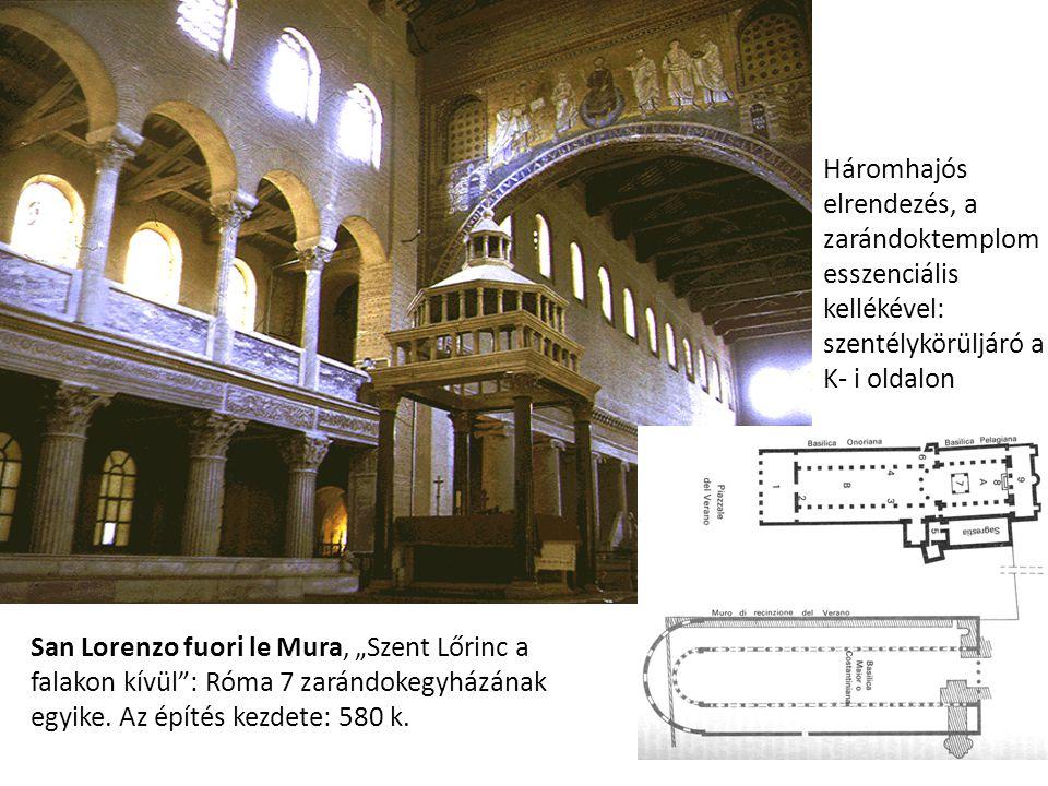 """San Lorenzo fuori le Mura, """"Szent Lőrinc a falakon kívül"""": Róma 7 zarándokegyházának egyike. Az építés kezdete: 580 k. Háromhajós elrendezés, a zaránd"""