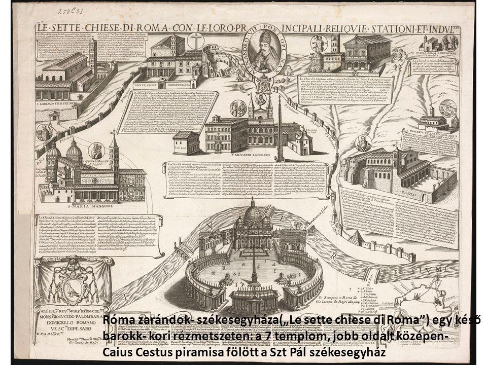 """Róma zarándok- székesegyháza(""""Le sette chiese di Roma"""") egy késő barokk- kori rézmetszeten: a 7 templom, jobb oldalt középen- Caius Cestus piramisa fö"""