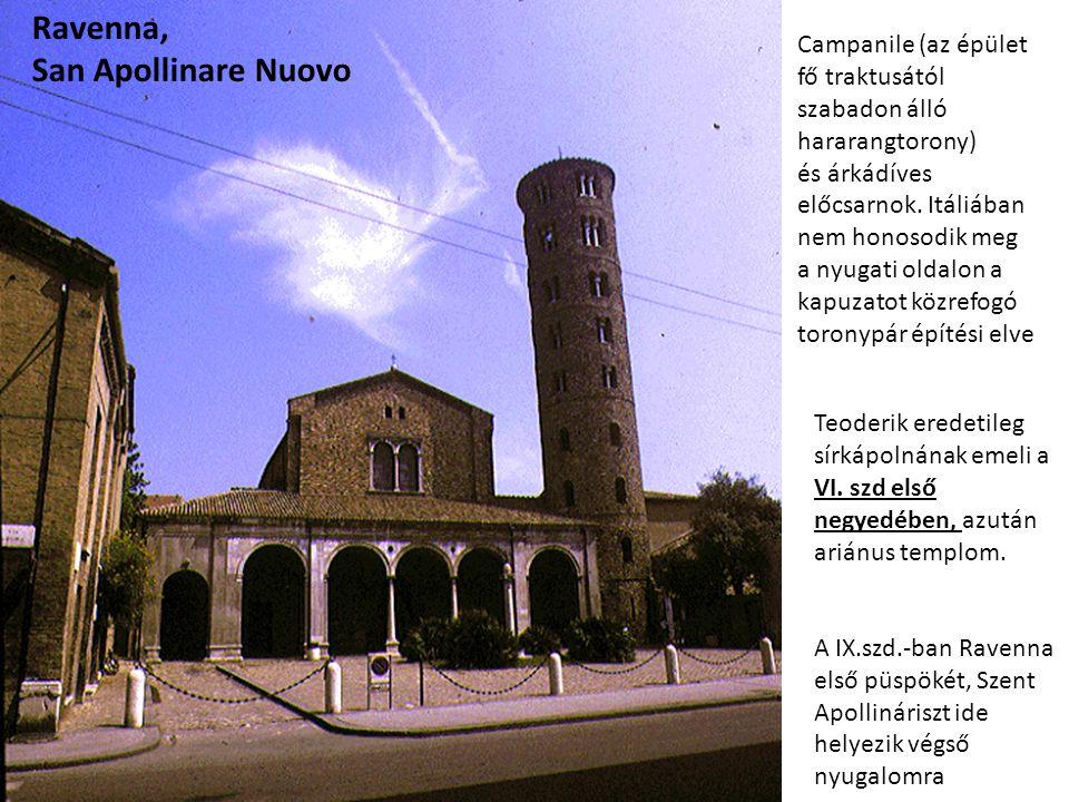 Ravenna, San Apollinare Nuovo Teoderik eredetileg sírkápolnának emeli a VI. szd első negyedében, azután ariánus templom. A IX.szd.-ban Ravenna első pü