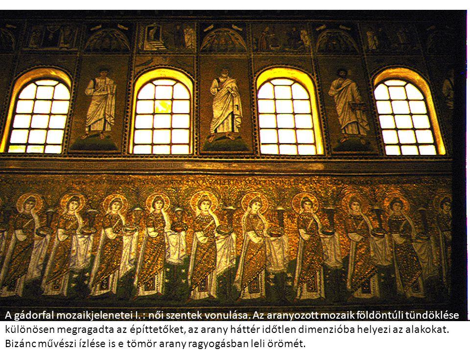 A gádorfal mozaikjelenetei I. : női szentek vonulása. Az aranyozott mozaik földöntúli tündöklése különösen megragadta az építtetőket, az arany háttér