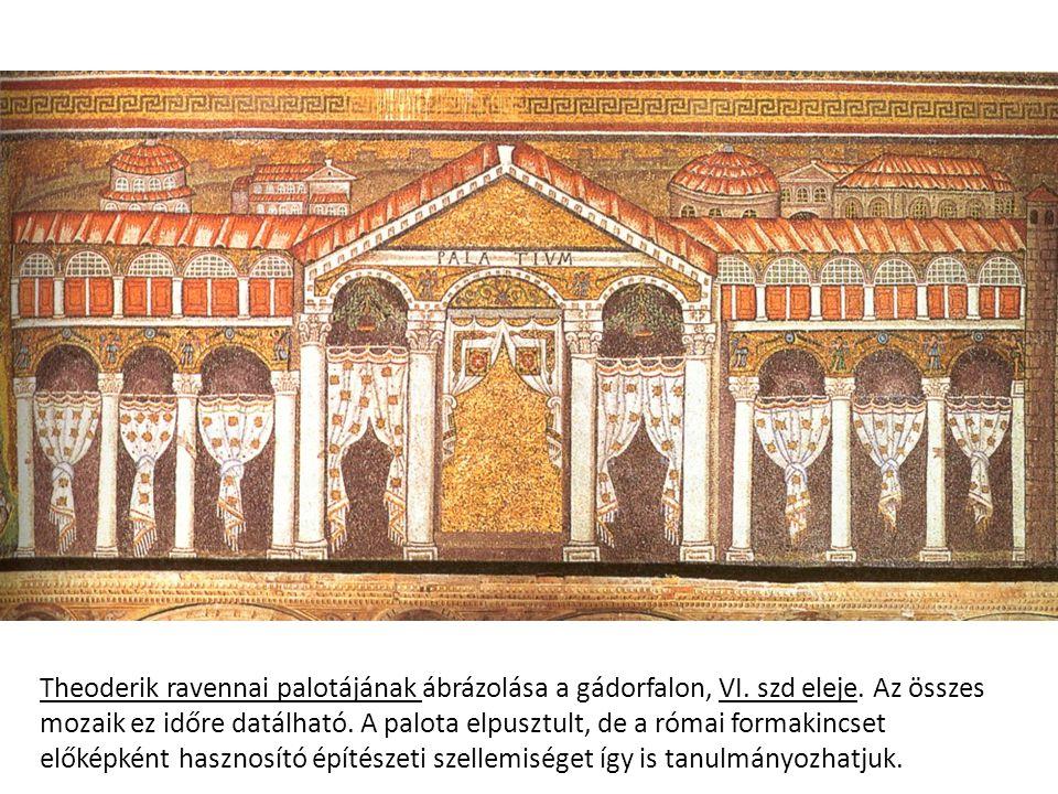 Theoderik ravennai palotájának ábrázolása a gádorfalon, VI. szd eleje. Az összes mozaik ez időre datálható. A palota elpusztult, de a római formakincs