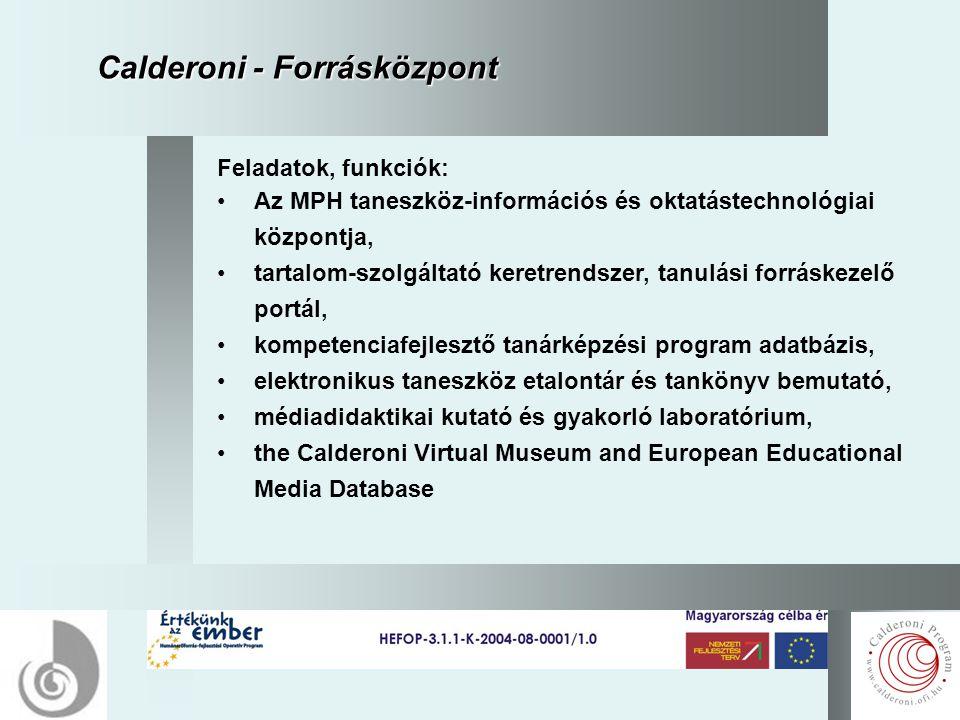 8 Calderoni - Forrásközpont Feladatok, funkciók: Az MPH taneszköz-információs és oktatástechnológiai központja, tartalom-szolgáltató keretrendszer, tanulási forráskezelő portál, kompetenciafejlesztő tanárképzési program adatbázis, elektronikus taneszköz etalontár és tankönyv bemutató, médiadidaktikai kutató és gyakorló laboratórium, the Calderoni Virtual Museum and European Educational Media Database