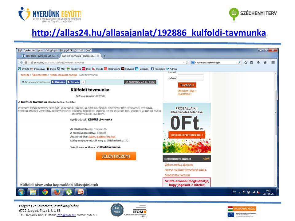 Progress Vállalkozásfejlesztő Alapítvány 6722 Szeged, Tisza L. krt. 63. Tel.: 62/483-683, E-mail: info@pva.hu, www.pva.huinfo@pva.hu http://allas24.hu