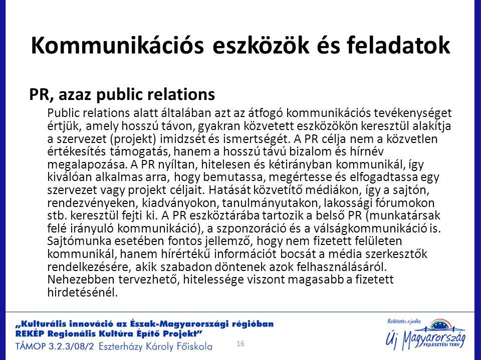 Kommunikációs eszközök és feladatok PR, azaz public relations Public relations alatt általában azt az átfogó kommunikációs tevékenységet értjük, amely