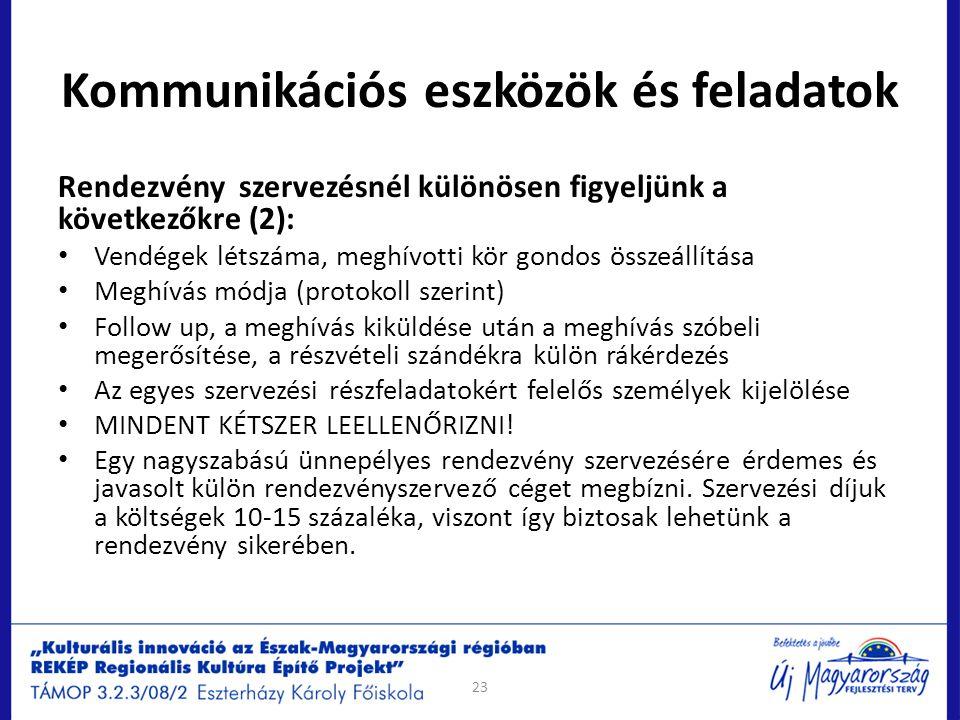 Kommunikációs eszközök és feladatok Rendezvény szervezésnél különösen figyeljünk a következőkre (2): Vendégek létszáma, meghívotti kör gondos összeáll