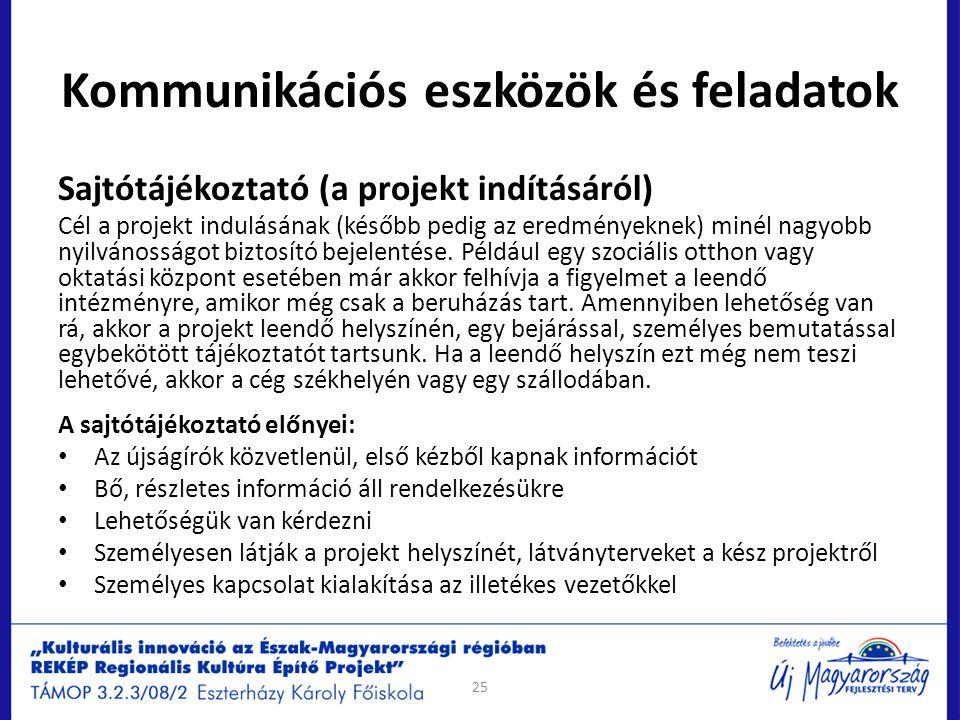 Kommunikációs eszközök és feladatok Sajtótájékoztató (a projekt indításáról) Cél a projekt indulásának (később pedig az eredményeknek) minél nagyobb n
