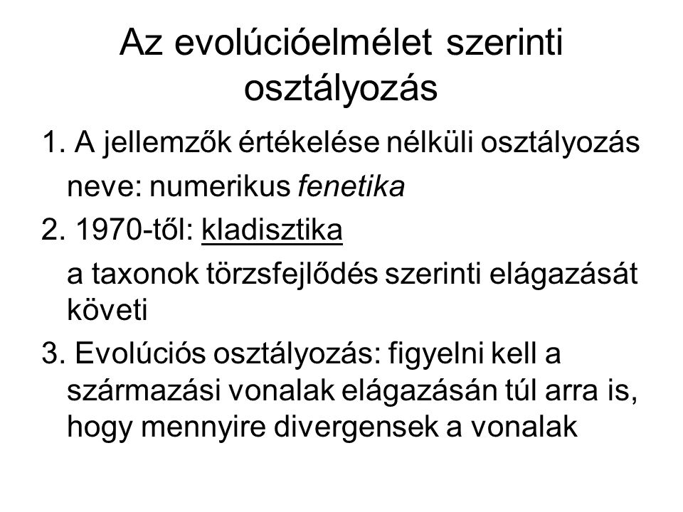 Az evolúcióelmélet szerinti osztályozás 1. A jellemzők értékelése nélküli osztályozás neve: numerikus fenetika 2. 1970-től: kladisztika a taxonok törz