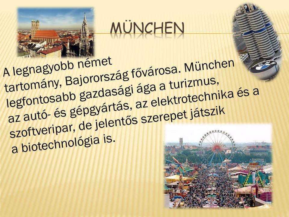  A legnagyobb német tartomány, Bajorország fővárosa. München legfontosabb gazdasági ága a turizmus, az autó- és gépgyártás, az elektrotechnika és a s