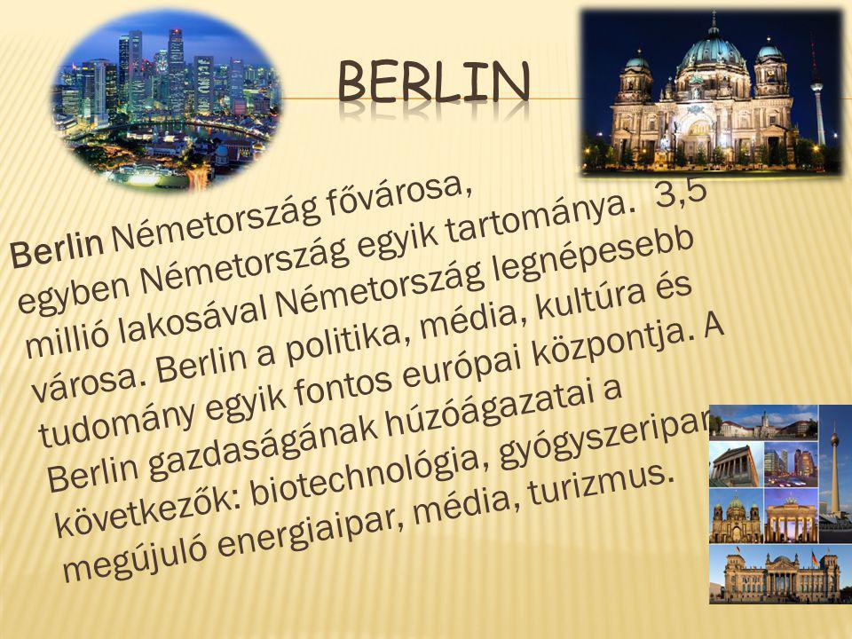  Berlin Németország fővárosa, egyben Németország egyik tartománya. 3,5 millió lakosával Németország legnépesebb városa. Berlin a politika, média, kul