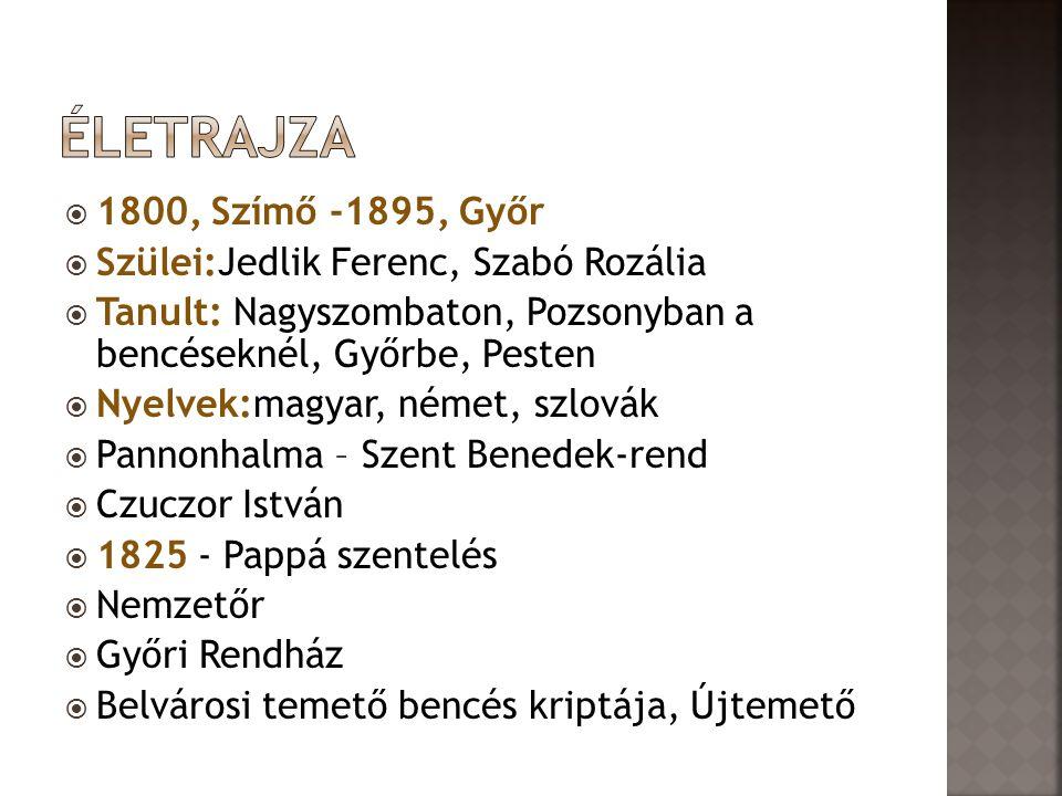  1800, Szímő -1895, Győr  Szülei:Jedlik Ferenc, Szabó Rozália  Tanult: Nagyszombaton, Pozsonyban a bencéseknél, Győrbe, Pesten  Nyelvek:magyar, né
