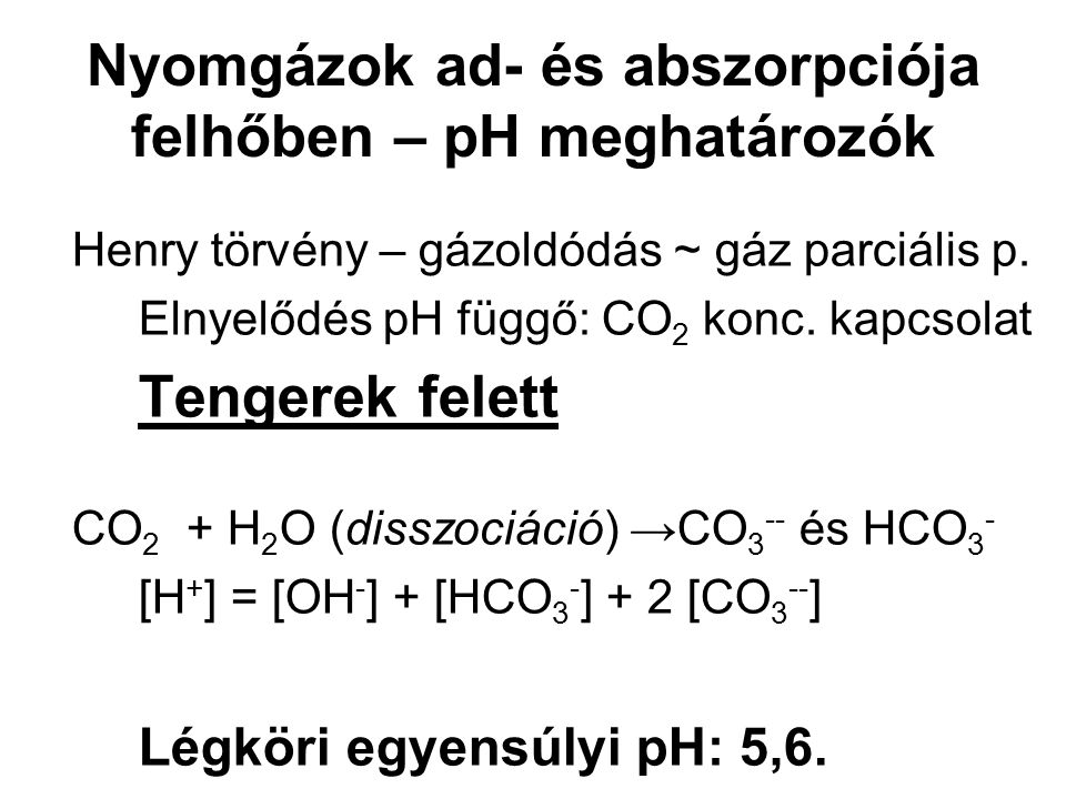 Nyomgázok ad- és abszorpciója felhőben – pH meghatározók Henry törvény – gázoldódás ~ gáz parciális p.
