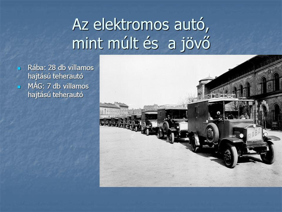Az elektromos autó, mint múlt és a jövő Rába: 28 db villamos hajtású teherautó Rába: 28 db villamos hajtású teherautó MÁG: 7 db villamos hajtású teher