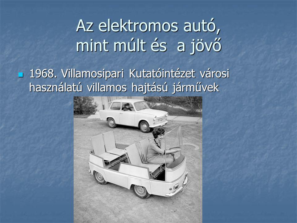 Az elektromos autó, mint múlt és a jövő 1968. Villamosipari Kutatóintézet városi használatú villamos hajtású járművek 1968. Villamosipari Kutatóintéze