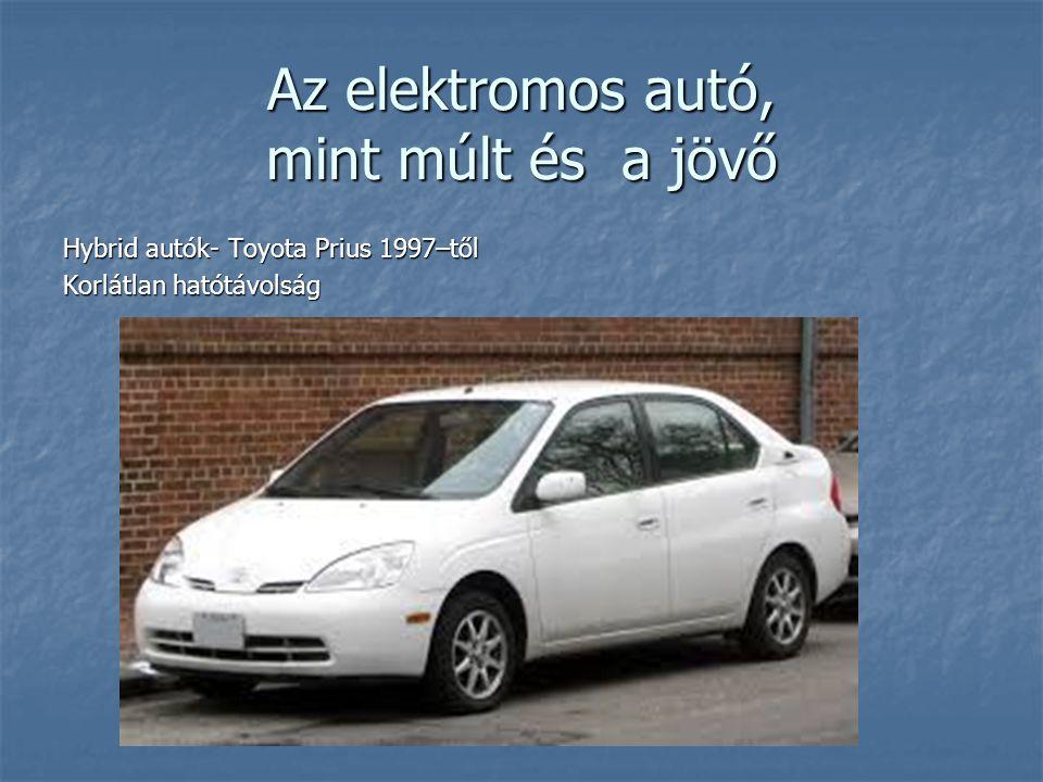 Az elektromos autó, mint múlt és a jövő Hybrid autók- Toyota Prius 1997–től Korlátlan hatótávolság