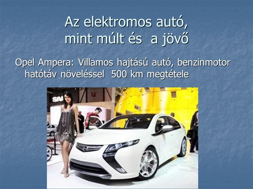 Az elektromos autó, mint múlt és a jövő Opel Ampera: Villamos hajtású autó, benzinmotor hatótáv növeléssel 500 km megtétele