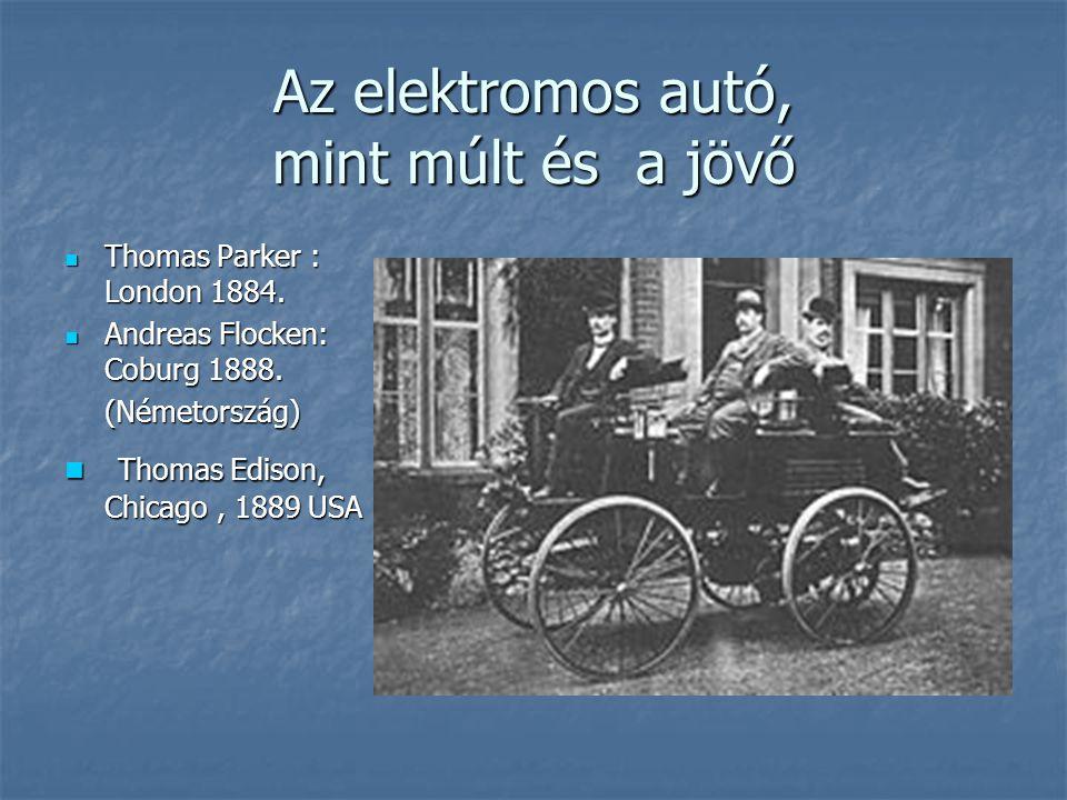 Az elektromos autó, mint múlt és a jövő Thomas Parker : London 1884. Thomas Parker : London 1884. Andreas Flocken: Coburg 1888. Andreas Flocken: Cobur