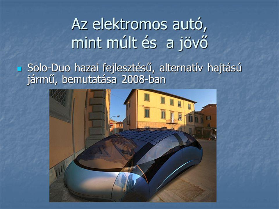 Az elektromos autó, mint múlt és a jövő Solo-Duo hazai fejlesztésű, alternatív hajtású jármű, bemutatása 2008-ban Solo-Duo hazai fejlesztésű, alternat